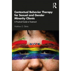 Contextual Behavior Therapy for Sexual and Gender Minority Clients: A Practical Guide to Treatment
