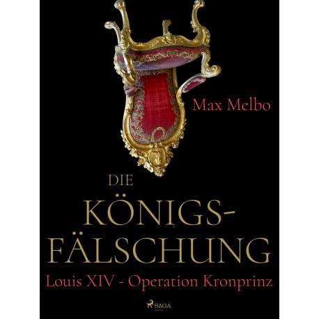 Die Königsfälschung: Louis XIV - Operation Kronprinz