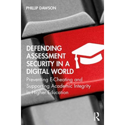 Defending Assessment Security in a Digital World: Preventing E-Cheating and Supporting Academic Integrity in Higher Education