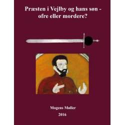 Præsten i Vejlby og hans søn ofre eller mordere : Skyldig ved tre retsinstanser og frikendt af 14 præster