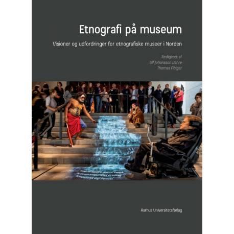 Etnografi på museum: Visioner og udfordringer for etnografiske museer i Norden