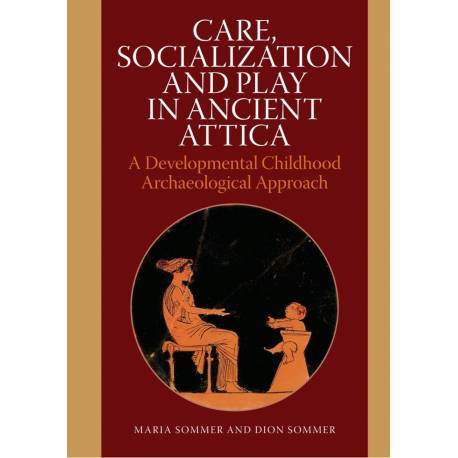 Care, Socialization and Play in Ancient Attica: A Developmental Childhood Archaeological Approach