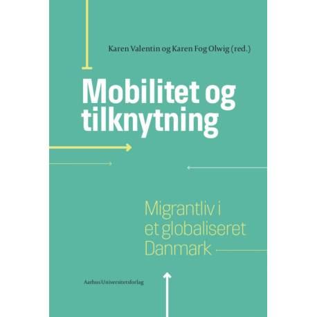 Mobilitet og tilknytning: Migrantliv i et globaliseret Danmark