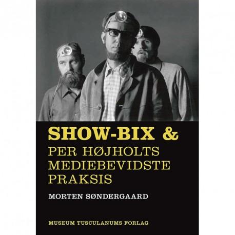 Show-bix & Per Højholts mediebevidste praksis: & Per Højholts mediebevidste praksis