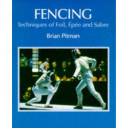 Fencing: Techniques of Foil, Epee & Sabre