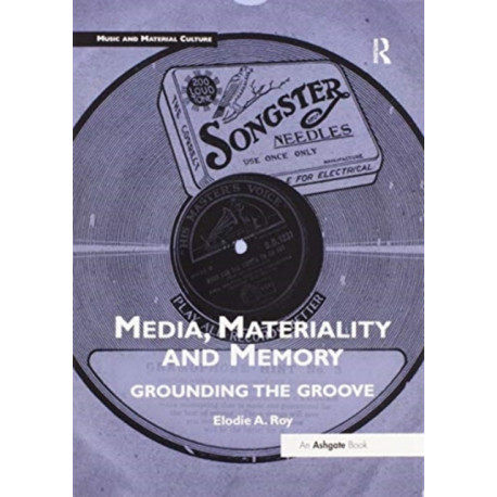 Media, Materiality and Memory: Grounding the Groove