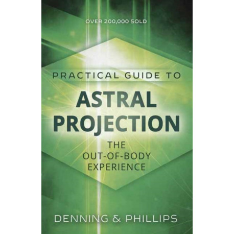 Practial Guide to Astral Projection: The Out-of-Body Experience