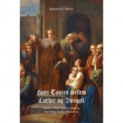 Hans Tausen mellem Luther og Zwingli: Studier i Hans Tausens teologi og den tidlige danske reformation