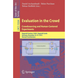 Evaluation in the Crowd. Crowdsourcing and Human-Centered Experiments: Dagstuhl Seminar 15481, Dagstuhl Castle, Germany, November 22 - 27, 2015, Revised Contributions