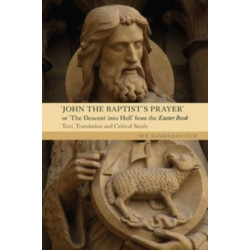 John the Baptist's Prayer or The Descent into Hell from the Exeter Book: Text, Translation and Critical Study