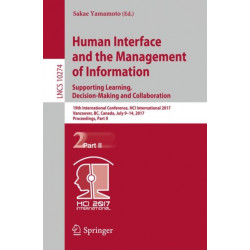 Human Interface and the Management of Information: Supporting Learning, Decision-Making and Collaboration: 19th International Conference, HCI International 2017, Vancouver, BC, Canada, July 9-14, 2017, Proceedings, Part II
