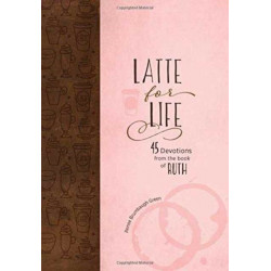 Latte for Life: 45 Devotions from the Book of Ruth