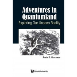 Adventures In Quantumland: Exploring Our Unseen Reality