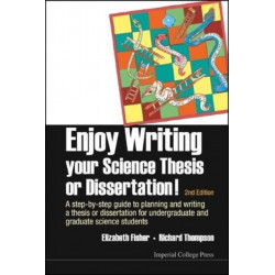 Enjoy Writing Your Science Thesis Or Dissertation! : A Step-by-step Guide To Planning And Writing A Thesis Or Dissertation For Undergraduate And Graduate Science Students (2nd Edition)