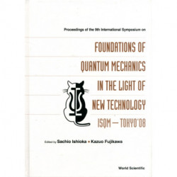 Foundations Of Quantum Mechanics In The Light Of New Technology: Isqm-tokyo '08 - Proceedings Of The 9th International Symposium