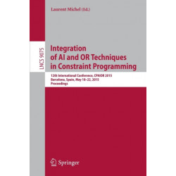 Integration of AI and OR Techniques in Constraint Programming: 12th International Conference, CPAIOR 2015, Barcelona, Spain, May 18-22, 2015, Proceedings