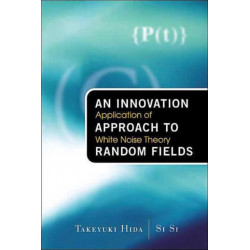 Innovation Approach To Random Fields, An: Application Of White Noise Theory