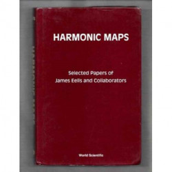 Harmonic Maps: Selected Papers By James Eells And Collaborators