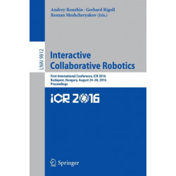 Interactive Collaborative Robotics: First International Conference, ICR 2016, Budapest, Hungary, August 24-26, 2016, Proceedings