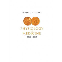 Nobel Lectures In Physiology Or Medicine (2006-2010)