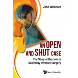 Open And Shut Case, An: The Story Of Keyhole Or Minimally Invasive Surgery