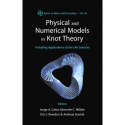 Physical And Numerical Models In Knot Theory: Including Applications To The Life Sciences