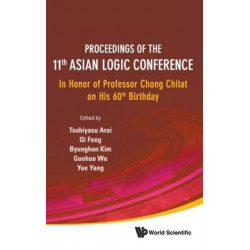 Proceedings Of The 11th Asian Logic Conference: In Honor Of Professor Chong Chitat On His 60th Birthday