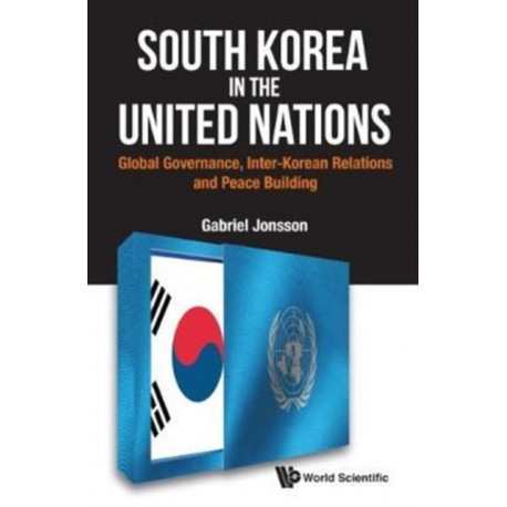 South Korea In The United Nations: Global Governance, Inter-korean Relations And Peace Building