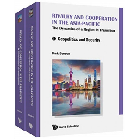 Rivalry And Cooperation In The Asia-pacific: The Dynamics Of A Region In Transition (In 2 Volumes)