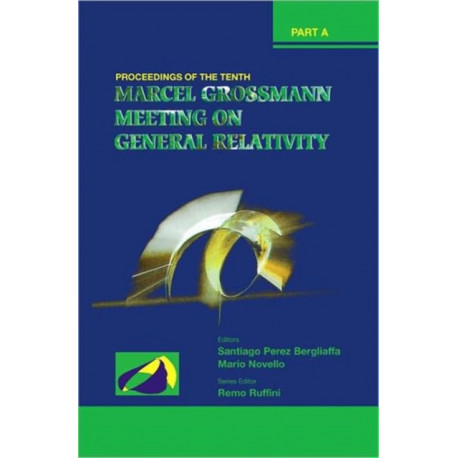 Tenth Marcel Grossmann Meeting, The: On Recent Developments In Theoretical And Experimental General Relativity, Gravitation And Relativistic Field Theories - Proceedings Of The Mg10 Meeting (In 3 Volumes)