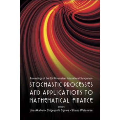 Stochastic Processes And Applications To Mathematical Finance - Proceedings Of The 6th Ritsumeikan International Conference