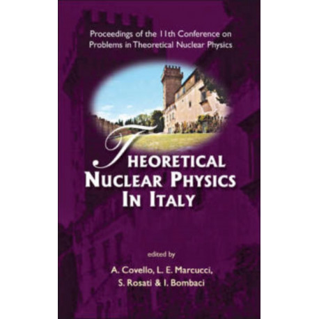 Theoretical Nuclear Physics In Italy - Proceedings Of The 11th Conference On Problems In Theoretical Nuclear Physics