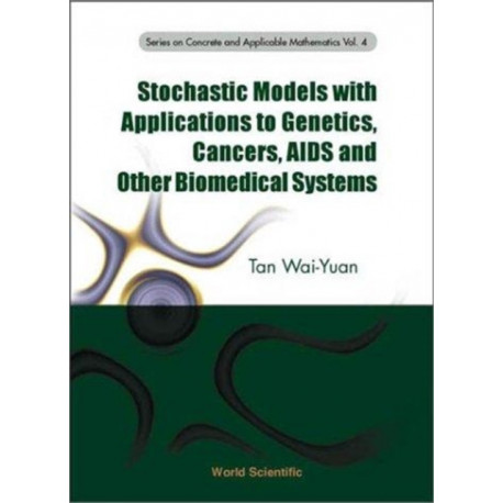 Stochastic Models With Applications To Genetics, Cancers, Aids And Other Biomedical Systems