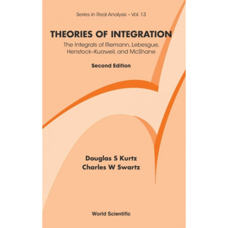 Theories Of Integration: The Integrals Of Riemann, Lebesgue, Henstock-kurzweil, And Mcshane (2nd Edition)