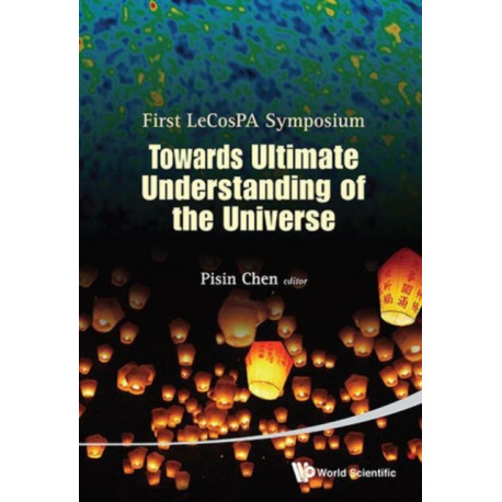 Towards Ultimate Understanding Of The Universe - Proceedings Of The First Lecospa Symposium