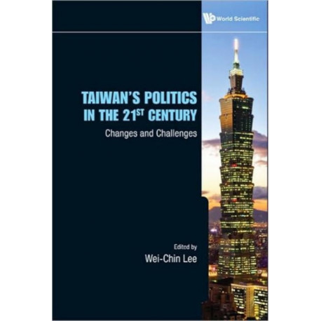 Taiwan's Politics In The 21st Century: Changes And Challenges