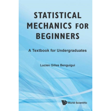 Statistical Mechanics For Beginners: A Textbook For Undergraduates