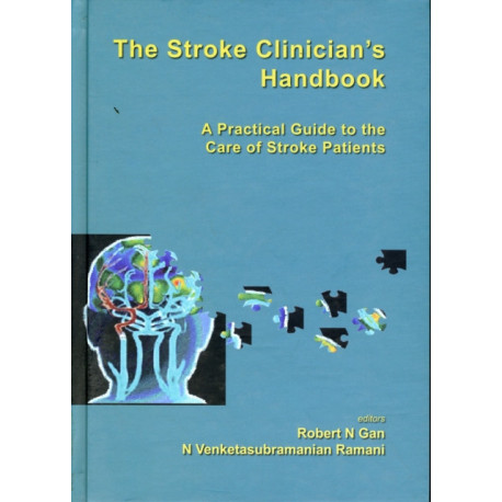 Stroke Clinician's Handbook, The: A Practical Guide To The Care Of Stroke Patients