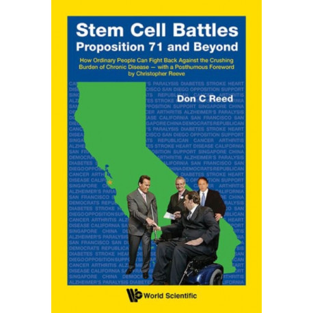 Stem Cell Battles: Proposition 71 And Beyond - How Ordinary People Can Fight Back Against The Crushing Burden Of Chronic Disease - With A Posthumous Foreword By Christopher Reeve