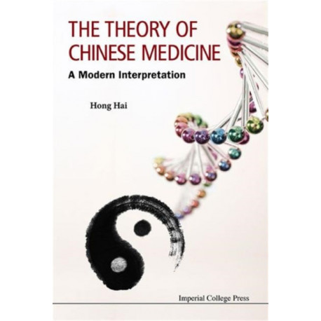 Theory Of Chinese Medicine, The: A Modern Interpretation