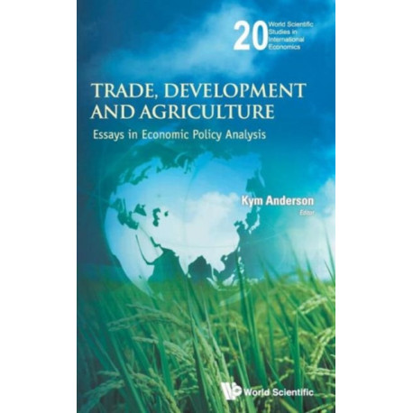 Trade, Development And Agriculture: Essays In Economic Policy Analysis