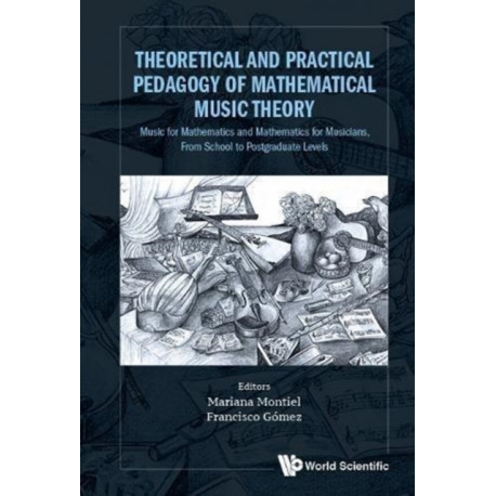 Theoretical And Practical Pedagogy Of Mathematical Music Theory: Music For Mathematics And Mathematics For Music, From School To Postgraduate Levels