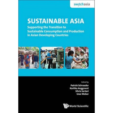 Sustainable Asia: Supporting The Transition To Sustainable Consumption And Production In Asian Developing Countries
