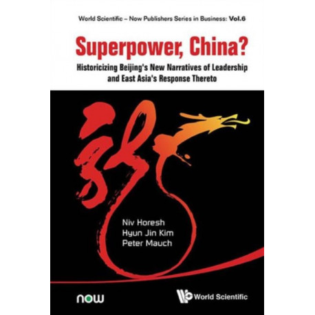 Superpower, China? Historicizing Beijing's New Narratives Of Leadership And East Asia's Response Thereto