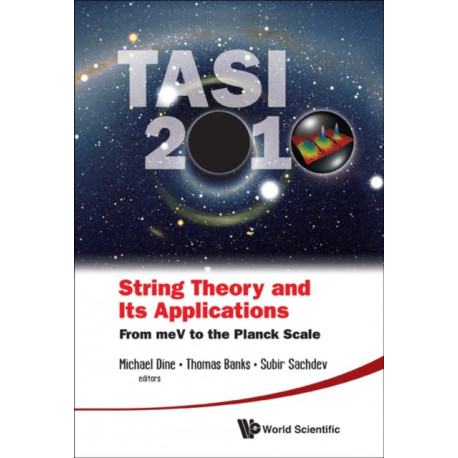 String Theory And Its Applications (Tasi 2010): From Mev To The Planck Scale - Proceedings Of The 2010 Theoretical Advanced Study Institute In Elementary Particle Physics