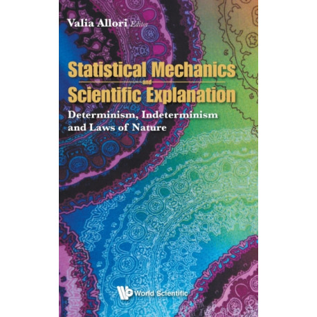 Statistical Mechanics And Scientific Explanation: Determinism, Indeterminism And Laws Of Nature