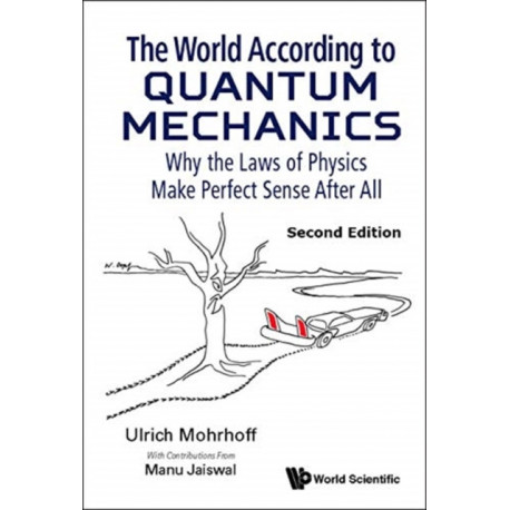 World According To Quantum Mechanics, The: Why The Laws Of Physics Make Perfect Sense After All