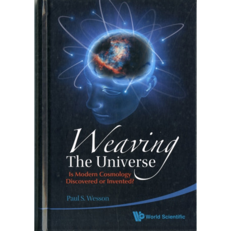 Weaving The Universe: Is Modern Cosmology Discovered Or Invented?