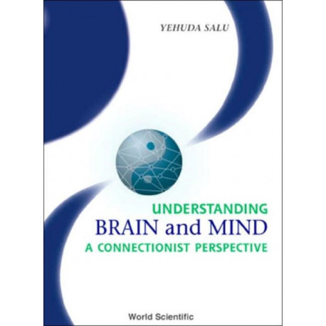 Understanding Brain And Mind: A Connectionist Perspective