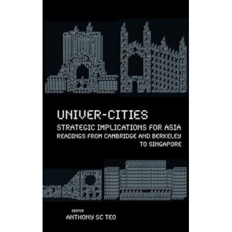 Univer-cities: Strategic Implications For Asia - Readings From Cambridge And Berkeley To Singapore